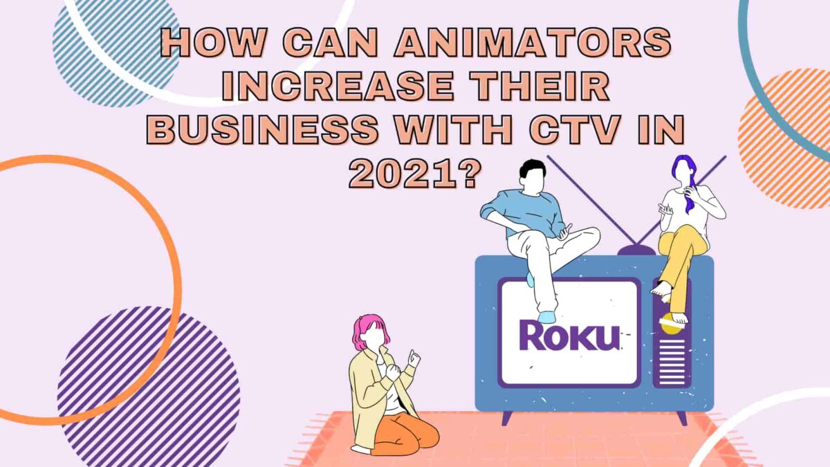 How can animators increase their business with CTV in 2021